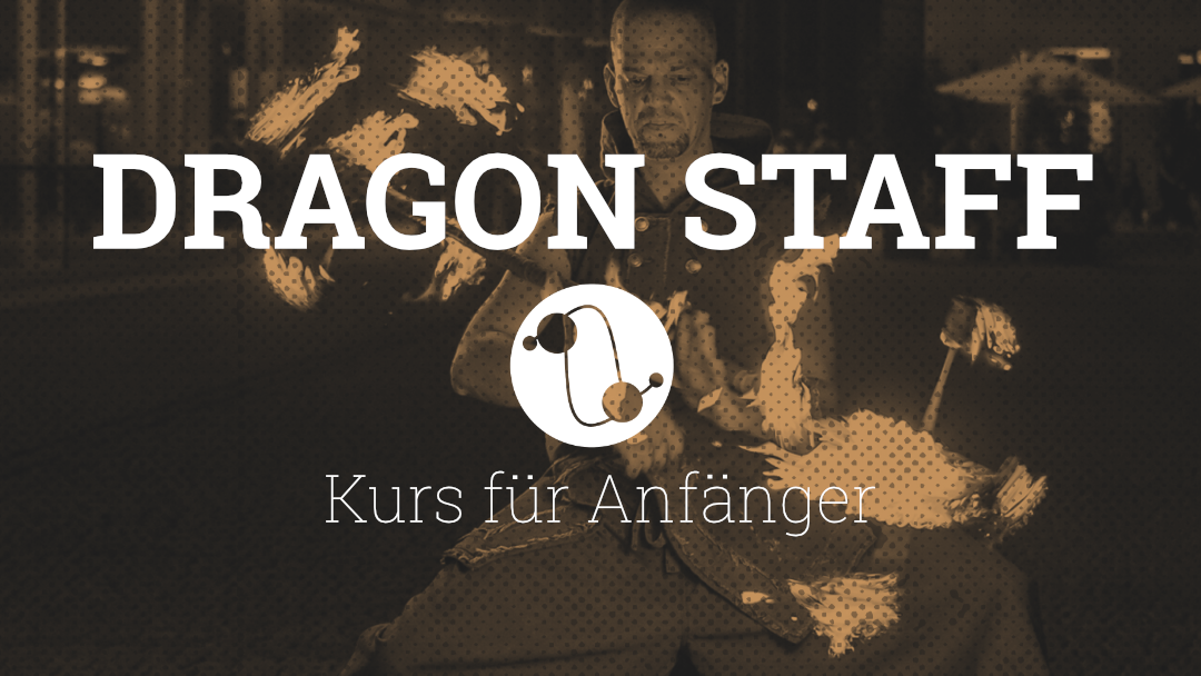 Anfängerkurs Dragon-Staff, April-Juli 2020